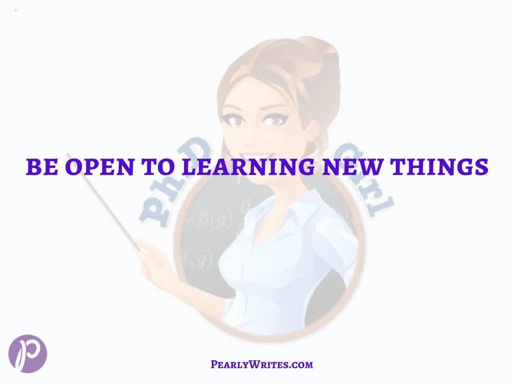Be open to learning new things
