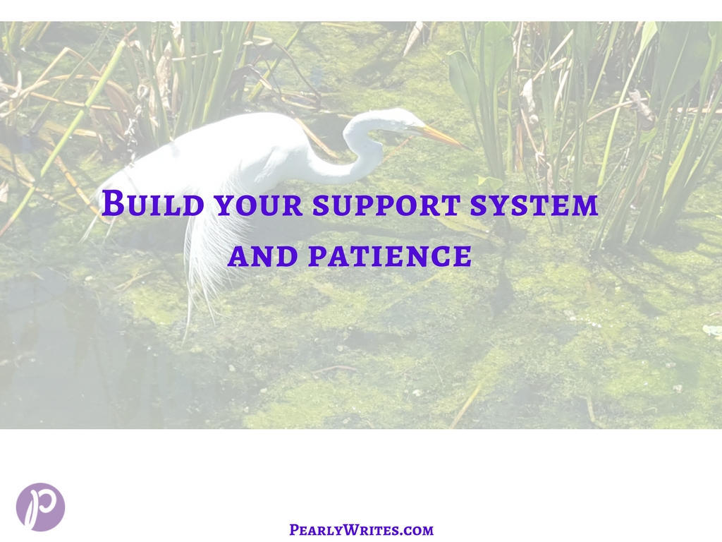 Build support system and patience