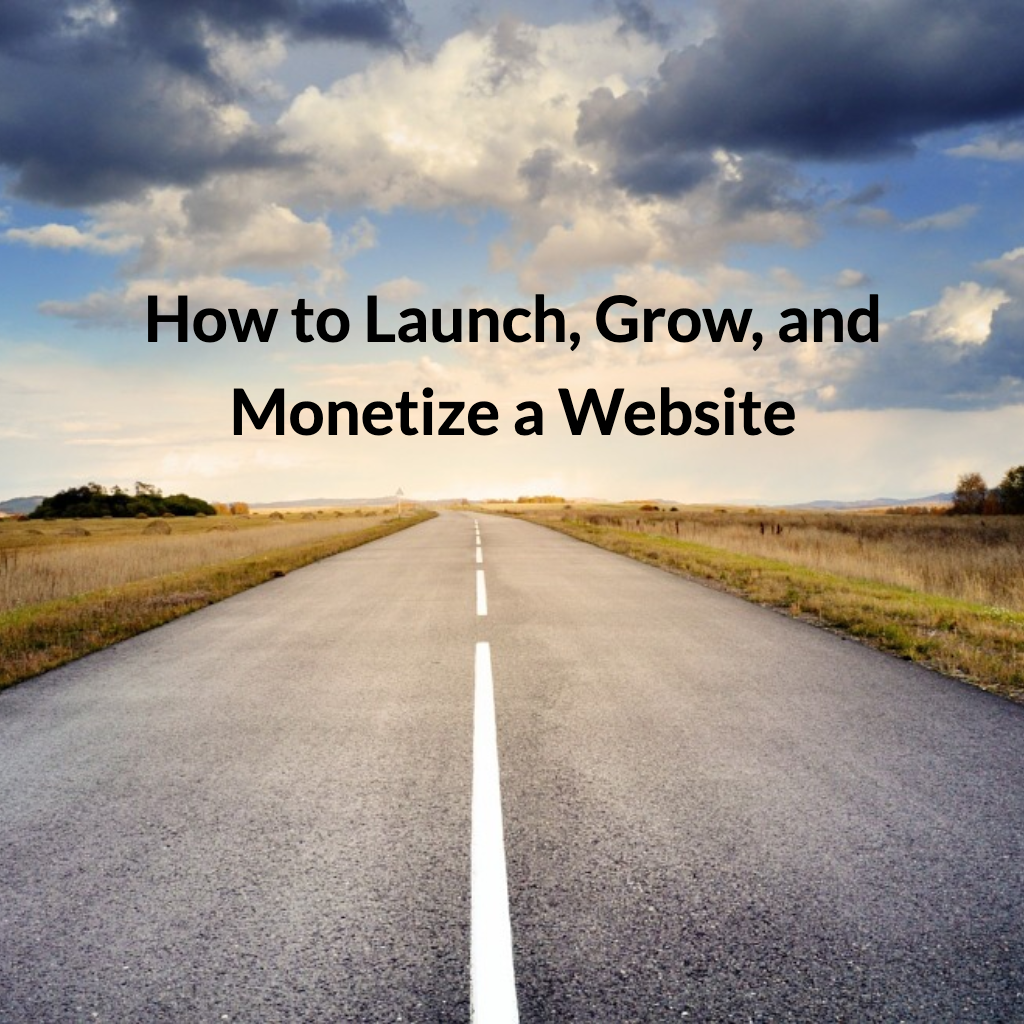 How to Launch, Grow, and Monetize a Website